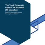 The Total Economic Impact of Microsoft 365 Education: Improving student learning while reducing cost and effort
